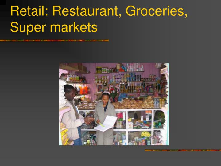 Retail: Restaurant, Groceries, Super markets