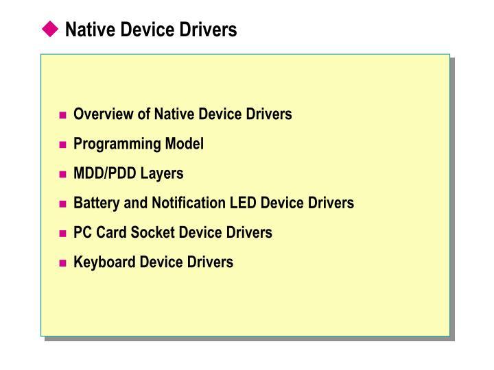 Native Device Drivers
