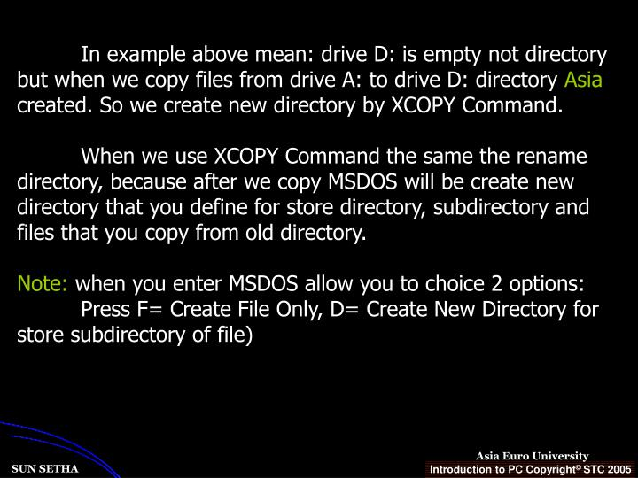 In example above mean: drive D: is empty not directory but when we copy files from drive A: to drive D: directory