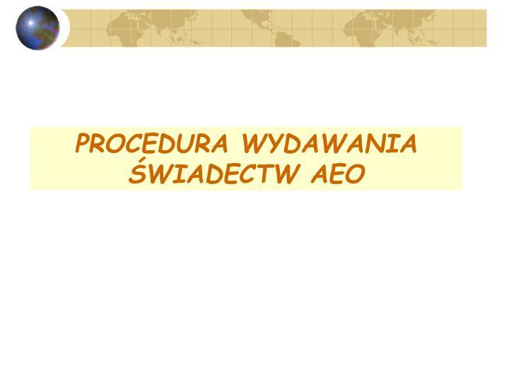 PROCEDURA WYDAWANIA ŚWIADECTW AEO