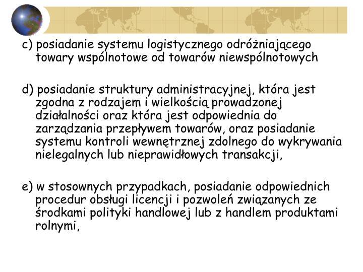 c) posiadanie systemu logistycznego odróżniającego towary wspólnotowe od towarów niewspólnotowych