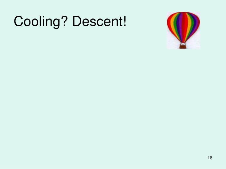 Cooling? Descent!