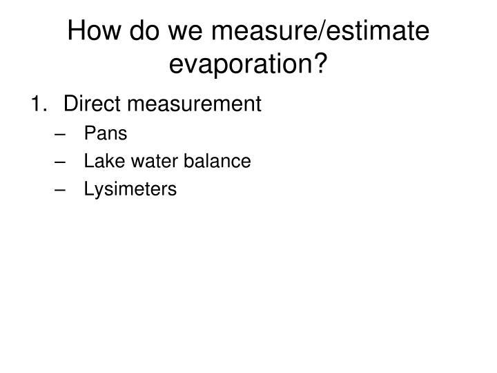 How do we measure/estimate evaporation?