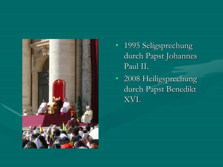1995 Seligsprechung durch Papst Johannes Paul II.