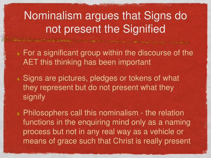 Nominalism argues that Signs do not present the Signified