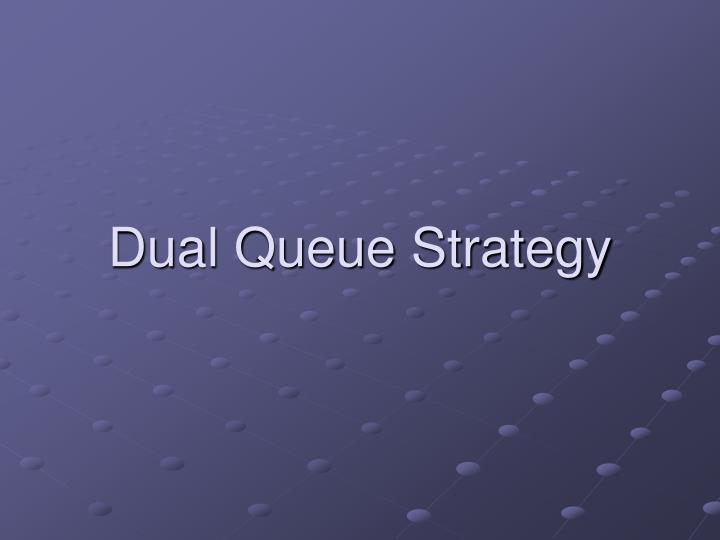 Dual Queue Strategy
