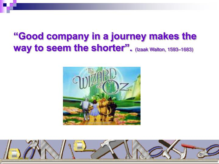 """""""Good company in a journey makes the way to seem the shorter""""."""