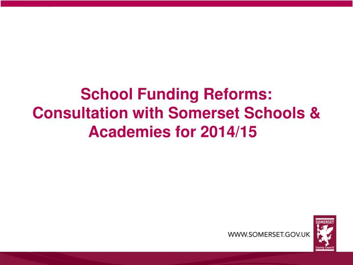 School funding reforms consultation with somerset schools academies for 2014 15