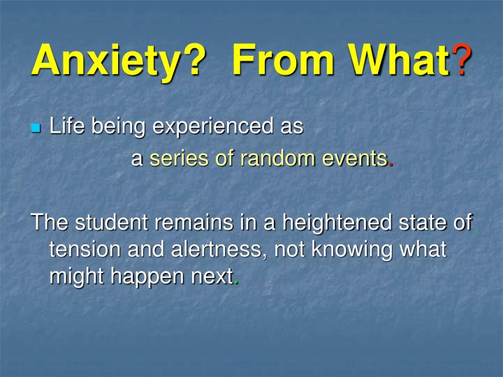 Anxiety?  From What