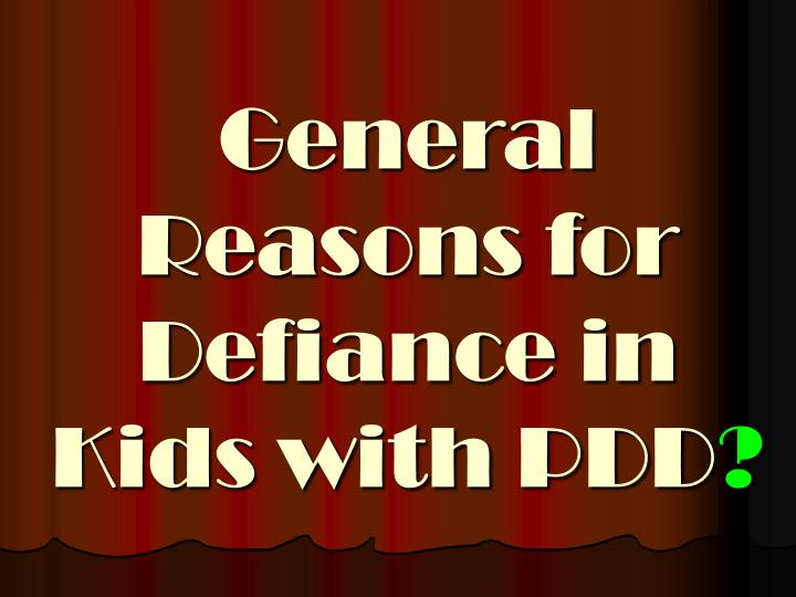 General Reasons for Defiance in Kids with PDD