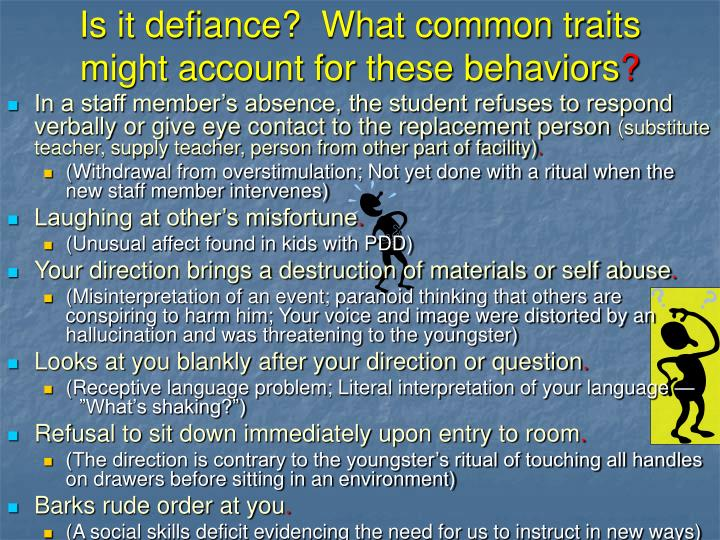 Is it defiance?  What common traits might account for these behaviors