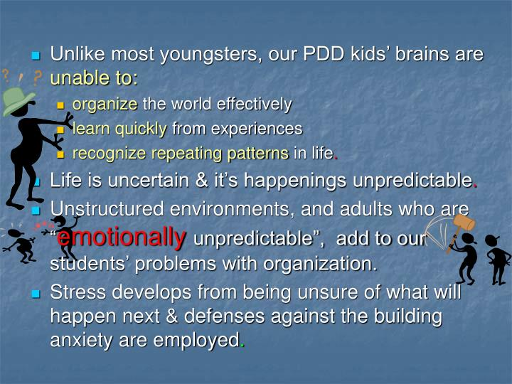 Unlike most youngsters, our PDD kids' brains are