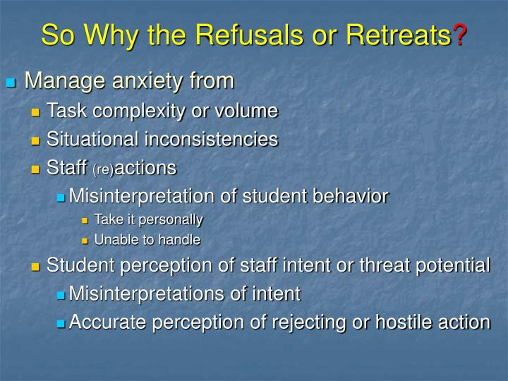 So Why the Refusals or Retreats
