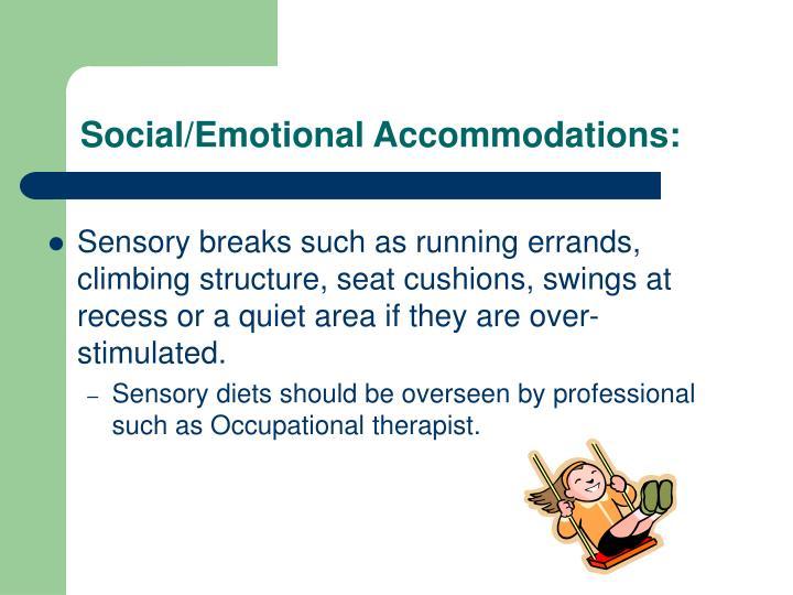 Social/Emotional Accommodations: