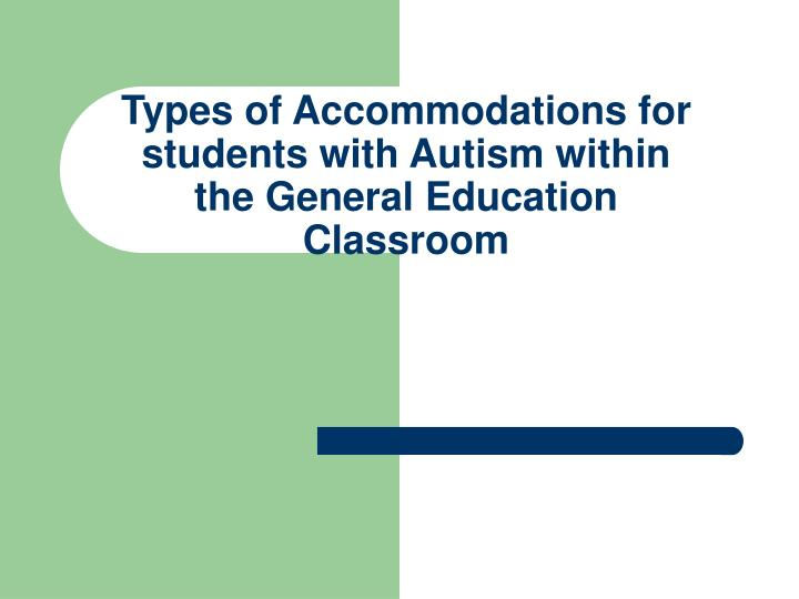 Types of Accommodations for students with Autism within the General Education Classroom