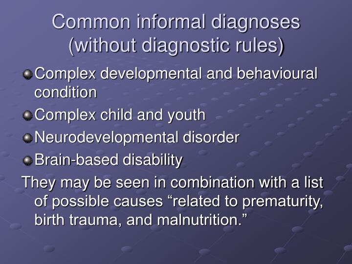 Common informal diagnoses (without diagnostic rules)
