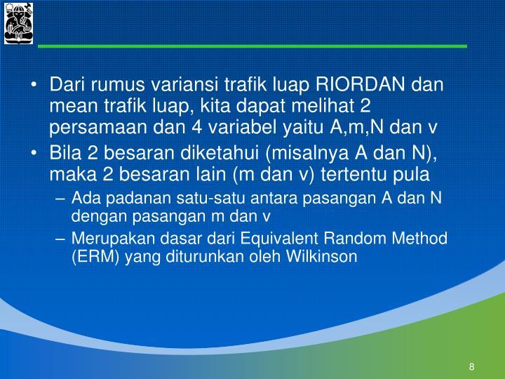 Dari rumus variansi trafik luap RIORDAN dan mean trafik luap, kita dapat melihat 2 persamaan dan 4 variabel yaitu A,m,N dan v