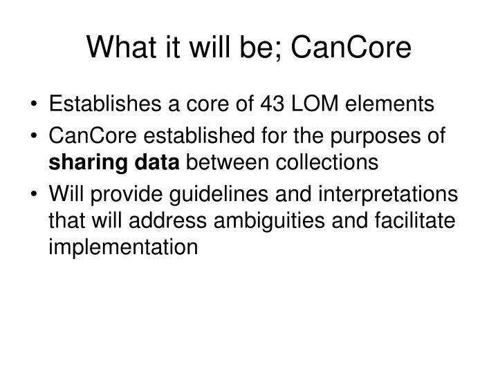 What it will be; CanCore