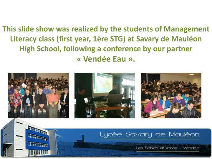 This slide show was realized by the students of Management Literacy class (first year, 1ère STG) at Savary de Mauléon High School, following a conference by our partner «
