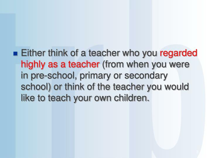 Either think of a teacher who you