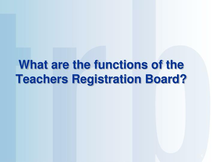 What are the functions of the Teachers Registration Board?