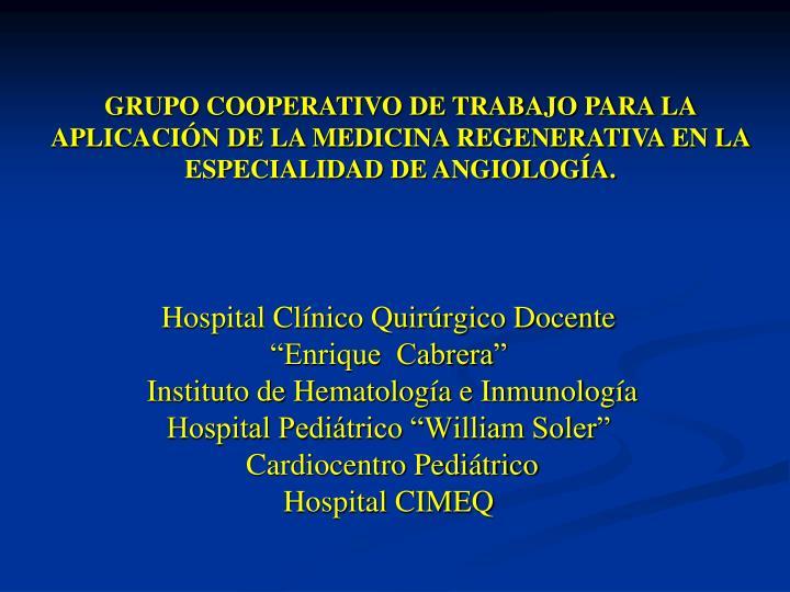GRUPO COOPERATIVO DE TRABAJO PARA LA APLICACIÓN DE LA MEDICINA REGENERATIVA EN LA ESPECIALIDAD DE ANGIOLOGÍA.