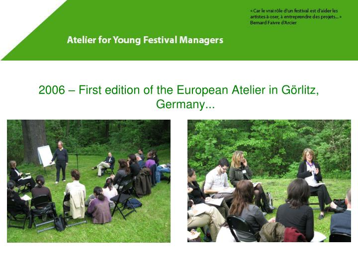 2006 – First edition of the European Atelier in Görlitz, Germany...