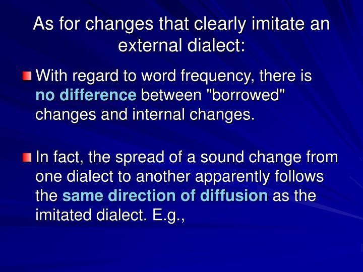 As for changes that clearly imitate an external dialect: