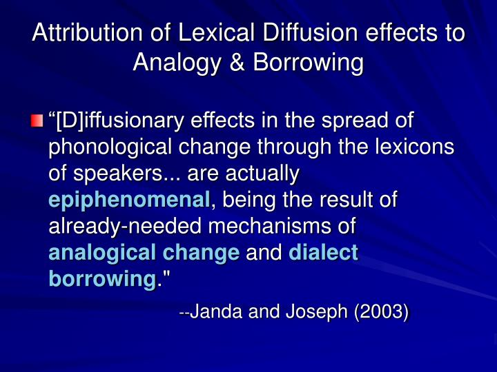 Attribution of Lexical Diffusion effects to Analogy & Borrowing