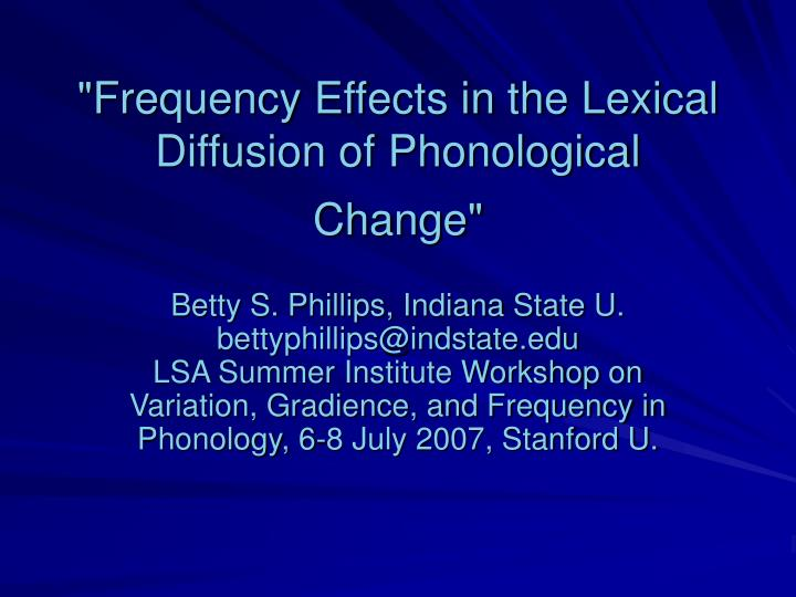 """""""Frequency Effects in the Lexical Diffusion of Phonological Change"""""""
