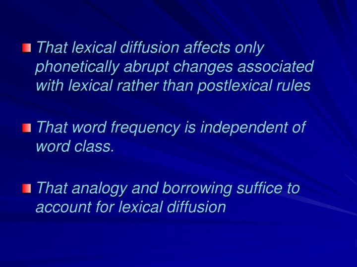 That lexical diffusion affects only phonetically abrupt changes associated with lexical rather than postlexical rules