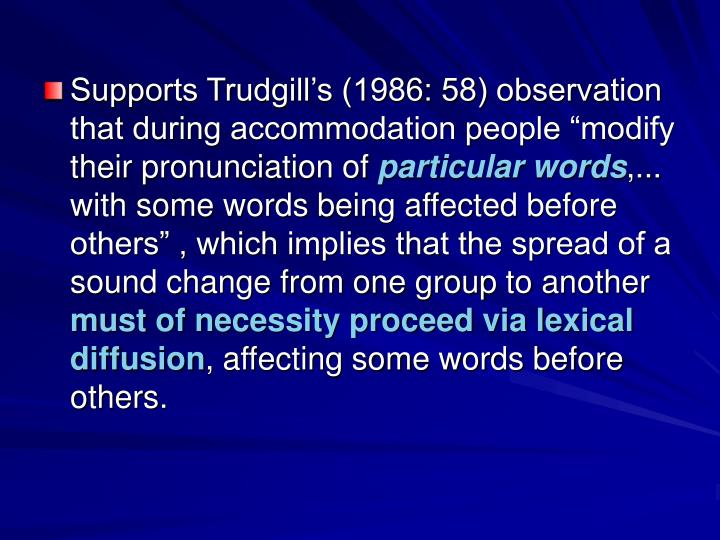 """Supports Trudgill's (1986: 58) observation that during accommodation people """"modify their pronunciation of"""