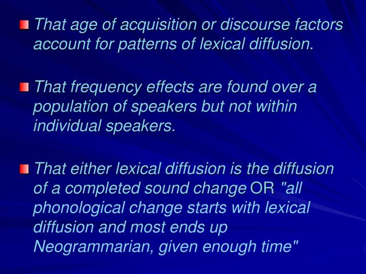That age of acquisition or discourse factors account for patterns of lexical diffusion.
