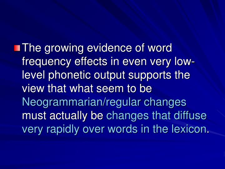 The growing evidence of word frequency effects in even very low-level phonetic output supports the view that what seem to be