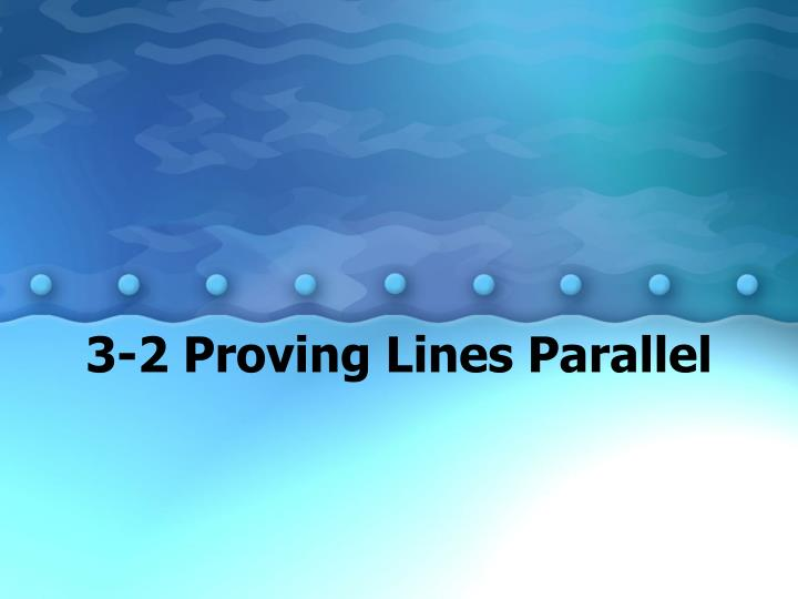 3 2 proving lines parallel