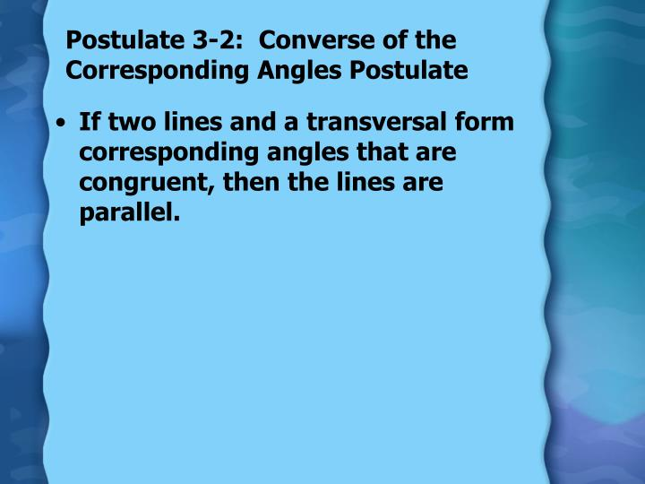 Postulate 3 2 converse of the corresponding angles postulate