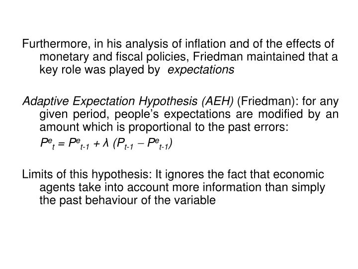 Furthermore, in his analysis of inflation and of the effects of monetary and fiscal policies, Friedman maintained that a key role was played by