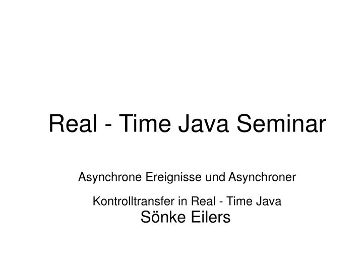 Real time java seminar asynchrone ereignisse und asynchroner kontrolltransfer in real time java