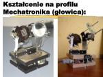 kszta cenie na profilu mechatronika g owica