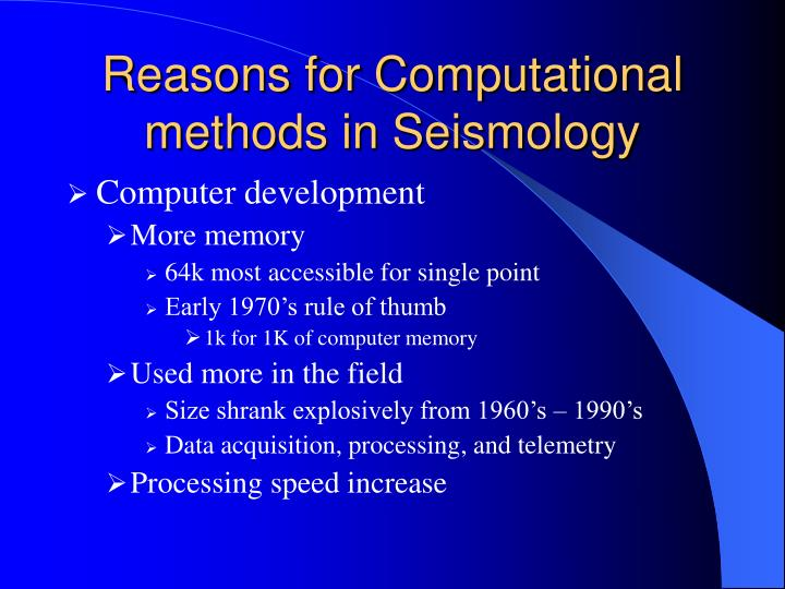 Reasons for Computational methods in Seismology