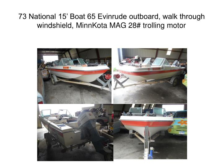 73 National 15' Boat 65 Evinrude outboard, walk through windshield, MinnKota MAG 28# trolling motor