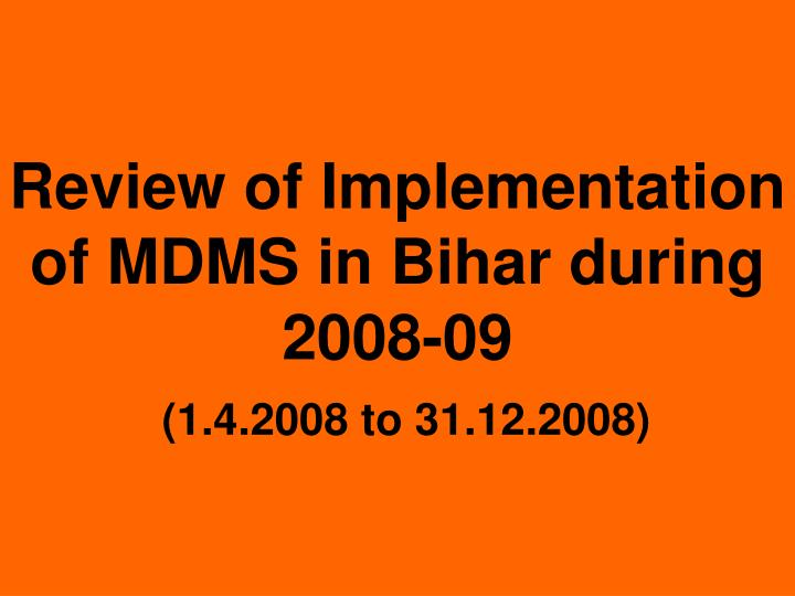 Review of Implementation of MDMS in Bihar during 2008-09