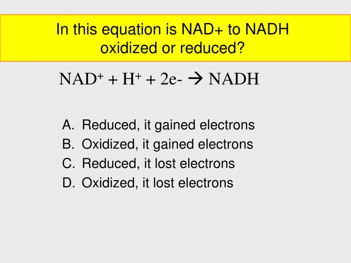 In this equation is NAD+ to NADH oxidized or reduced?