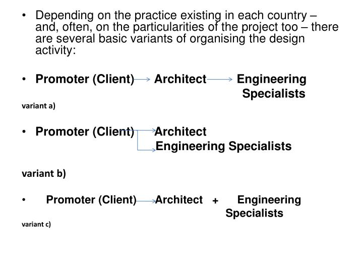 Depending on the practice existing in each country – and, often, on the particularities of the project too – there are several basic variants of organising the design activity: