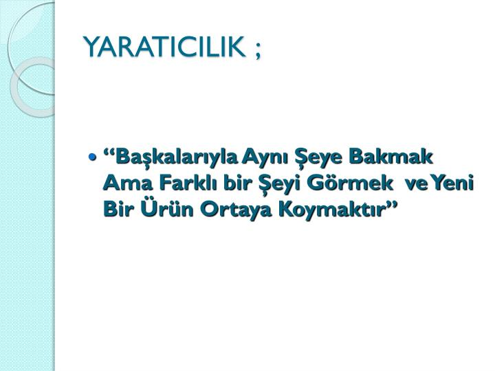YARATICILIK ;