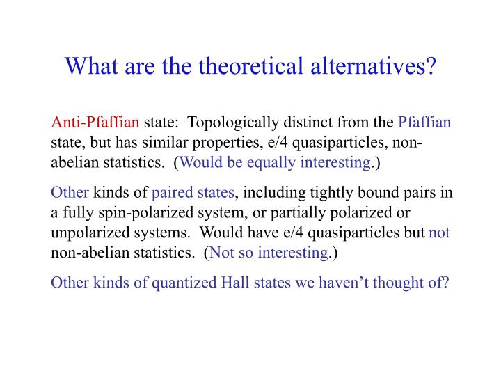 What are the theoretical alternatives?
