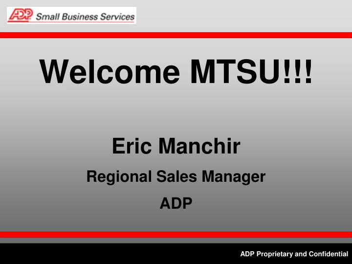 Welcome mtsu eric manchir regional sales manager adp
