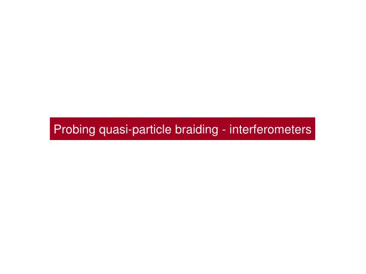 Probing quasi-particle braiding - interferometers