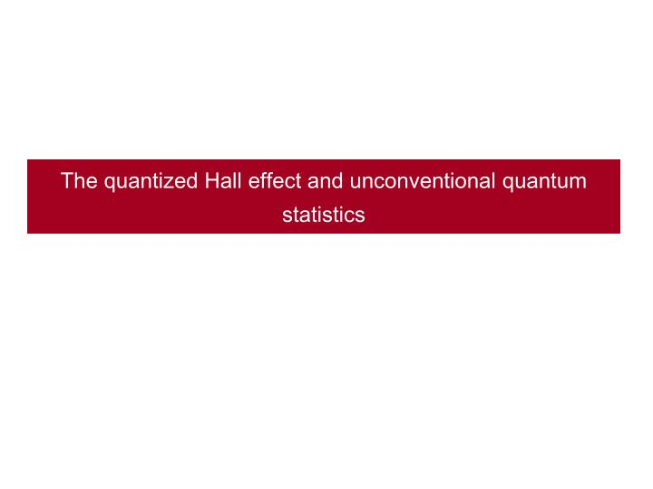 The quantized Hall effect and unconventional quantum statistics