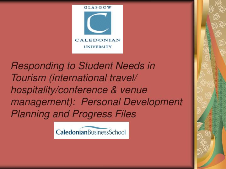 Responding to Student Needs in Tourism (international travel/ hospitality/conference & venue managem...